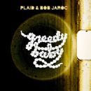 Plaid Album - Greedy Baby