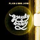 Plaid Album - Greedy Baby