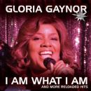 Gloria Gaynor - I Am What I Am (And More Reloaded Hits)