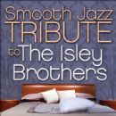 The Isley Brothers - Smooth Jazz Tribute To The Isley Brothers