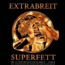 Extrabreit - Superfett