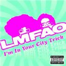 LMFAO - I'm In Your City Trick