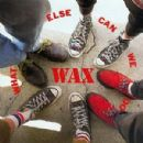 Wax Album - What Else Can We Do