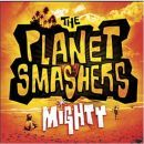 Planet Smashers Album - Mighty