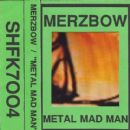 Merzbow - Metal Mad Man