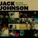 Better Together - Jack Johnson - Jack Johnson