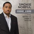 Smokie Norful - Worship And A Word: The Myth Of Unmet Needs
