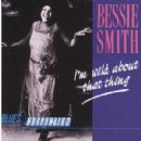 Bessie Smith - I'm Wild About That Thing