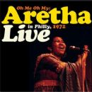 Oh Me Oh My : Live In Philly, 1972 - Aretha Franklin - Aretha Franklin