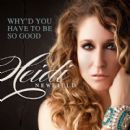 Heidi Newfield - Why'd You Have to Be So Good