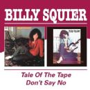 Billy Squier - The Tale of the Tape / Don't Say No