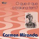 Carmen Miranda - O Que E Que A Baiana Tem?