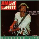 "Jimmy Buffett - ""You Had To Be There"" - Recorded Live"