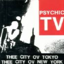 Psychic TV - Thee City Ov Tokyo / Thee City Ov New York