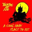 Theatre Of Ice - A Cool Dark Place to Die