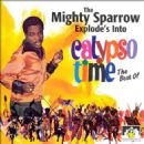 Mighty Sparrow - Explodes into Calypso