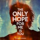 The Only Hope For Me Is You