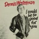 Dennis Waterman - I Could Be So Good For You