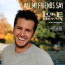 All My Friends Say - Luke Bryan