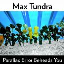 Max Tundra Album - Parallax Error Beheads You