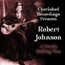 Robert Johnson - A Steady Rolling Man