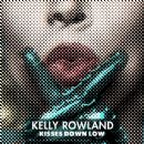 Kisses Down Low - Kelly Rowland - Kelly Rowland
