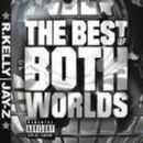 The Best Of Both Worlds (R. Kelly & Jay-Z)
