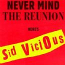 Never Mind the Reunion Here's Sid Vicious - Sid Vicious - Sid Vicious