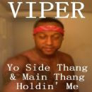 Viper Album - Yo Side Thang & Main Thang Holdin' Me