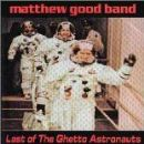 Matthew Good Band Album - LAST OF THE GHETTO ASTRONAUTS