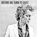 Sean Hayes - Before We Turn To Dust