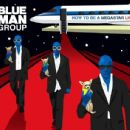 Blue Man Group - How to Be a Megastar Live!