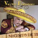 Vicente Fernández - Necesito de Ti