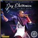 Jay Electronica - The Complete Discography of Jay Electronica (As of May 2013)