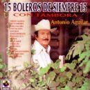 Antonio Aguilar - 15 Boleros de siempre con tambora