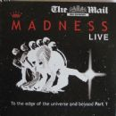 Madness Live: To The Edge Of The Universe And Beyond, Part 1