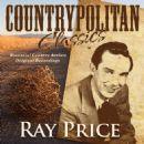 Countrypolitan Classics - Ray Price