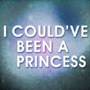 Princess Album - I Could've Been a Princess
