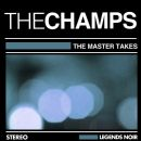 The Champs - The Master Takes