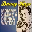 Danny Kaye - Mommy, Gimme a Drinka Water