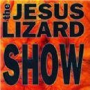 The Jesus Lizard - Show
