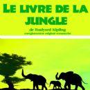 Rudyard Kipling - Kipling : Le livre de la jungle (Les aventures de Mowgli, Bagheera, Baloo, Kaa et…