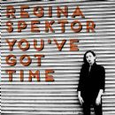 You've Got Time - Regina Spector - Regina Spektor