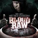 Blood Raw Album - CTE Presents Blood Raw My Life The True Testimony (Edited Version)