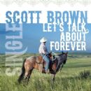 Scott Brown - Let's Talk About Forever