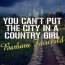 Barbara Fairchild - You Can't Put The City In A Country Girl