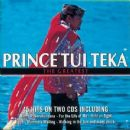 Prince Tui Teka - The Greatest