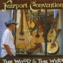 Fairport Convention - The Wood and the Wire