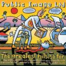 Public Image Ltd. - The Greatest Hits... So Far