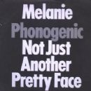 Melanie - Phonogenic Not Just Another Pretty Face